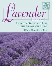 Lavender 2nd Edition - How to Grow and Use the Fragrant Herb ebook by Ellen Spector Platt