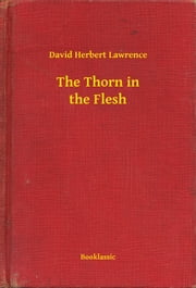 The Thorn in the Flesh ebook by David Herbert Lawrence