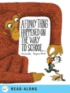 A Funny Thing Happened on the Way to School... ebook by Benjamin Chaud, Davide Cali