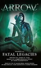 Arrow - Fatal Legacies ebook by Marc Guggenheim, James R. Tuck