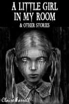 A Little Girl in My Room & Other Stories ebook by Claire Farrell