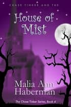 Chase Tinker and the HOUSE OF MIST ebook by Malia Ann Haberman