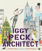 Iggy Peck, Architect ebook by Andrea Beaty, David Roberts
