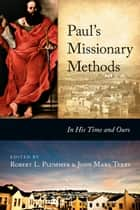 Paul's Missionary Methods - In His Time and Ours ebook by Robert L. Plummer, John Mark Terry
