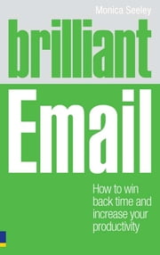 Brilliant Email - How to win back time and take control of your inbox ebook by Dr Monica Seeley