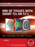 MRI of Tissues with Short T2s or T2*s ebook by Graeme M. Bydder, Gary D. Fullerton, Ian R. Young