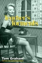 Teacher's Torments ebook by Tom Graham