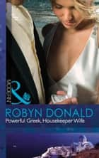 Powerful Greek, Housekeeper Wife (Mills & Boon Modern) ebook by Robyn Donald
