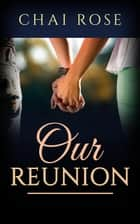 Our Reunion ebook by Chai Rose