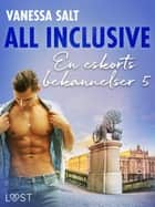 All inclusive - En eskorts bekännelser 5 ebook by Vanessa Salt