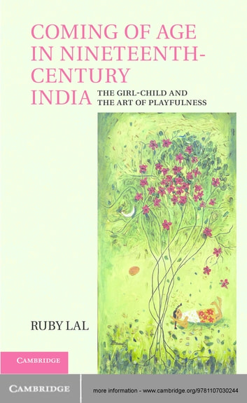 Coming of Age in Nineteenth-Century India - The Girl-Child and the Art of Playfulness ebook by Ruby Lal