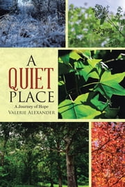 A Quiet Place - A Journey of Hope ebook by Valerie Alexander