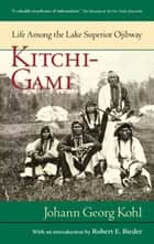 Kitchi-Gami: Life Among The Lake Superior Ojibway ebook by Johann Georg  Kohl