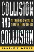 Collision and Collusion - The Strange Case of Western Aid to Eastern Europe ebook by Prof. Janine R. Wedel