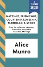Hateship, Friendship, Courtship, Loveship, Marriage: A Story ebook by Alice Munro