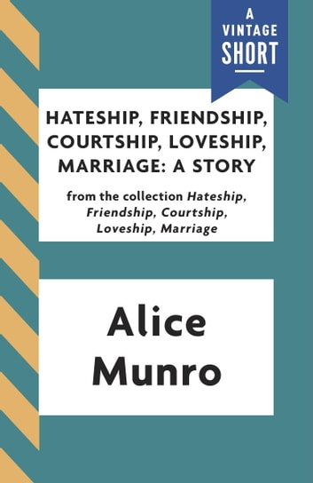 hateship friendship courtship loveship marriage Alice munro's short story collection hateship, friendship, courtship, loveship,  marriage deals with stories in which the main characters achieve epiphanies at.