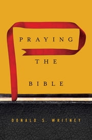 Praying the Bible ebook by Donald S. Whitney