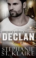Brother's Keeper I: Declan (part 2) ebook by Stephanie St. Klaire