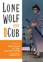 Lone Wolf and Cub Volume 3: The Flute of The Fallen Tiger ebook by Kazuo Koike, Goseki Kojima