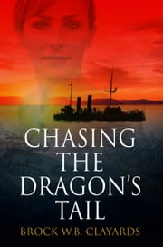 Chasing The Dragon's Tail ebook by Brock Clayards