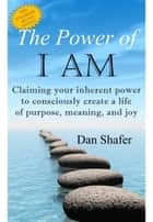 The Power of I AM: Claiming your inherent power to consciously create a life of purpose, meaning and joy ebook by
