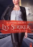 Lys Striker, Tome 2 - Tueuse en sursis ebook by Stéphane Soutoul