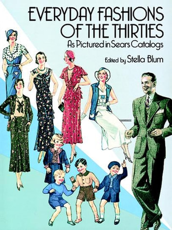 Everyday Fashions of the Thirties As Pictured in Sears Catalogs ebook by