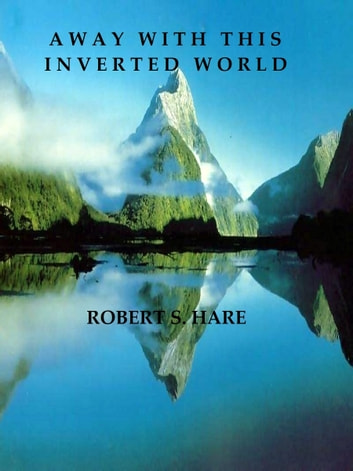 Away With This Inverted World ebook by Robert S. Hare