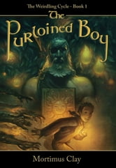 The Purloined Boy: The Weirdling Cycle, Book 1 ebook by Mortimus Clay