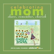 Celebrating Mom - Share, Remember, Cherish ebook by Jim McCann