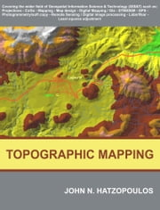 Topographic Mapping: Covering the Wider Field of Geospatial Information & Technology (GI&T) ebook by Hatzopoulos, John N.