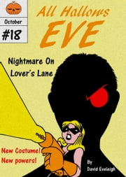 All Hallows Eve: Nightmare On Lover's Lane ebook by David Eveleigh