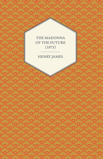 The Madonna of the Future (1873) ebook by Henry James