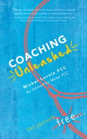 Coaching Unleashed: Set yourself free... ebook by Lavoie, Michel