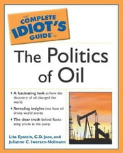 The Complete Idiot's Guide to the Politics Of Oil ebook by C.D. Jaco,Lita Epstein MBA,Julianne Neimann