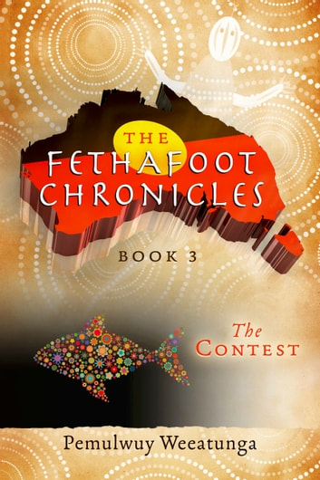 The Fethafoot Chronicles - The Contest ebook by Pemulwuy Weeatunga