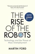 The Rise of the Robots - FT and McKinsey Business Book of the Year ebook by Martin Ford