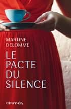Le Pacte du silence ebook by Martine Delomme