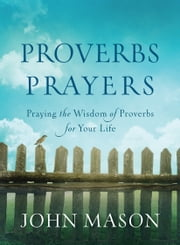 Proverbs Prayers - Praying the Wisdom of Proverbs for Your Life ekitaplar by John Mason