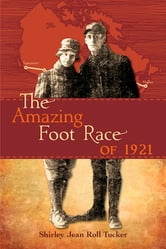 The Amazing Foot Race of 1921 - Halifax to Vancouver in 134 Days ebook by Shirley Jean (Roll) Tucker