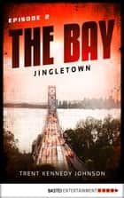 The Bay - Jingletown ebook by Trent Kennedy Johnson
