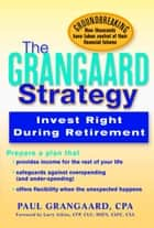 Grangaard Strategy: Invest Right During Retirement ebook by Paul Grangaard