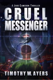 Cruel Messenger - A Jude Cameron Thriller ebook by Timothy W. Ayers