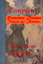Complete Romance Drama Travel & Nature (Illustrated) ebook by Mary Hunter Austin