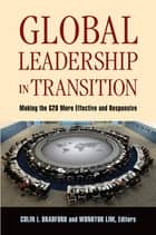 Global Leadership in Transition - Making the G20 More Effective and Responsive ebook by Colin I. Bradford, Wonhyuk Lim