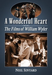 A Wonderful Heart - The Films of William Wyler ebook by Neil Sinyard