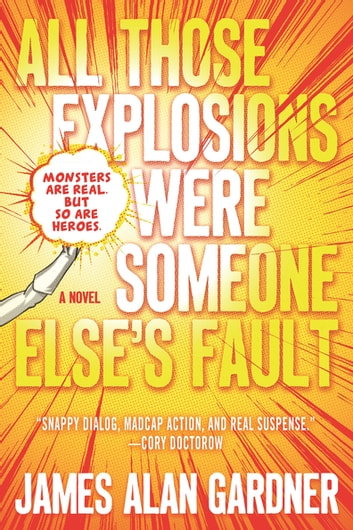 All Those Explosions Were Someone Else's Fault - A Novel ebook by James Alan Gardner