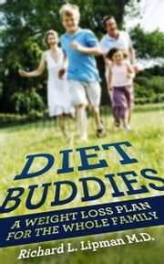 Diet Buddies: A Weight Loss Plan for the Whole Family ebook by Richard Lipman MD