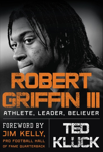 Robert Griffin III - Athlete, Leader, Believer ebook by Ted Kluck