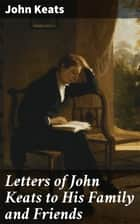 Letters of John Keats to His Family and Friends ebook by John Keats, Sidney Colvin